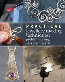 Practical Jewellery-Making Techniques : Problem Solving, Paperback Book