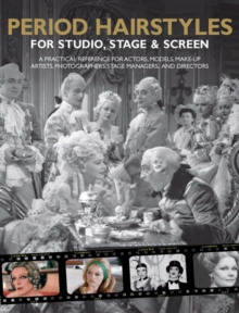 Period Hairstyles for Studio, Stage and Screen : A Practical Reference for Actors, Models, Make-up Artists, Photographers, and Directors, Spiral bound Book
