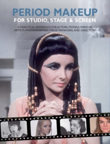 Period Make-up for Studio, Stage and Screen : A Practical Reference for Actors, Models, Make-up Artists, Photographers, and Directors, Spiral bound Book