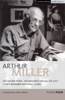 "Miller Plays : ""Golden Years"",  The ""Man Who Had All the Luck"",  I ""Can't Remember Anything"",  ""Clara"" v. 4, Paperback / softback Book"