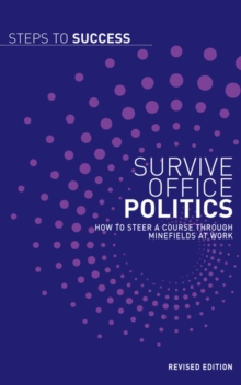 Survive Office Politics : How to Steer a Course Through Minefields at Work, Paperback / softback Book
