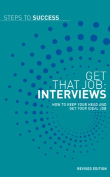 Get That Job: Interviews : How to Keep Your Head and Get Your Ideal Job, Paperback Book