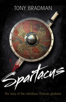 Spartacus : The Story of the Rebellious Thracian Gladiator, Paperback / softback Book