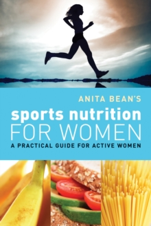 Anita Bean's Sports Nutrition for Women : A Practical Guide for Active Women, Paperback Book