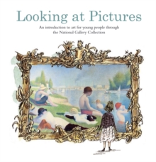 Looking at Pictures : An Introduction to Art for Young People Through the National Gallery Collection, Hardback Book