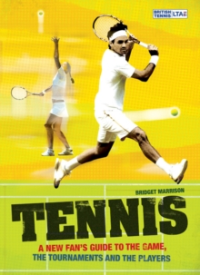 Tennis : A New Fan's Guide to the Game, the Tournaments and the Players, Paperback / softback Book