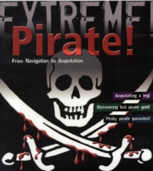 Pirate! : From Navigation to Amputation, Paperback Book