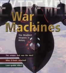 War Machines : The Deadliest Weapons in History, Paperback Book