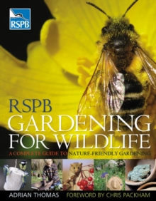 RSPB Gardening for Wildlife : A Complete Guide to Nature-friendly Gardening, Hardback Book