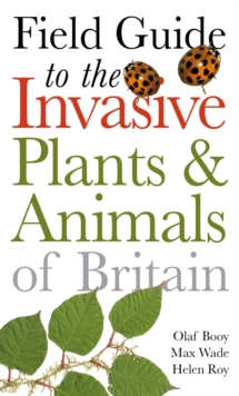 Field Guide to Invasive Plants and Animals in Britain, Paperback Book