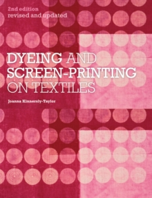Dyeing and Screen-Printing on Textiles : Revised and Updated, Paperback / softback Book