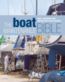 The Boat Maintenance Bible : Refit, Improve and Repair with the Experts, Hardback Book