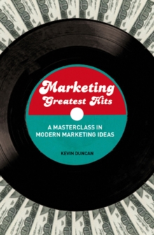 Marketing Greatest Hits : A Masterclass in Modern Marketing Ideas, Paperback Book