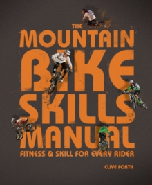 The Mountain Bike Skills Manual : Fitness and Skills for Every Rider, Paperback / softback Book