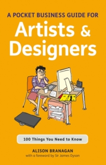 A Pocket Business Guide for Artists and Designers : 100 Things You Need to Know, Paperback Book