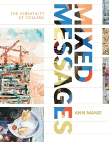 Mixed Messages : The versatility of collage, Paperback / softback Book