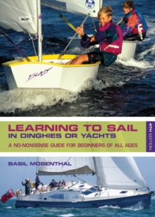 Learning to Sail : In Dinghies or Yachts: a No-Nonsense Guide for Beginners of All Ages, Paperback Book