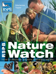 RSPB Nature Watch : How to discover, explore and enjoy wildlife, Paperback / softback Book