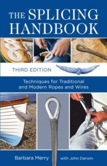 The Splicing Handbook : Techniques for Traditional and Modern Ropes and Wires, Paperback Book
