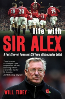 Life with Sir Alex : A Fan's Story of Ferguson's 25 Years at Manchester United, Paperback Book