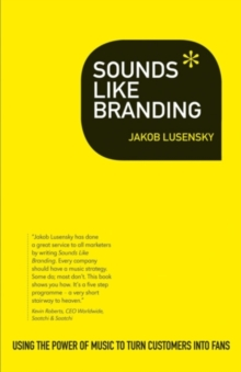 Sounds Like Branding : Use the Power of Music to Turn Customers into Fans, Paperback Book