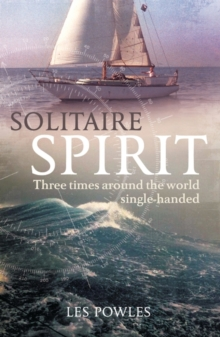 Solitaire Spirit : Three Times Around the World Single-handed, Paperback Book