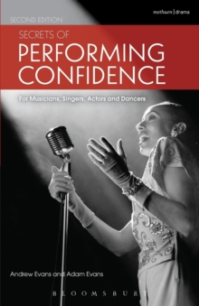 Secrets of Performing Confidence : For musicians, singers, actors and dancers, Paperback / softback Book