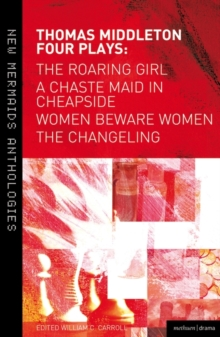 Thomas Middleton: Four Plays : Women Beware Women, The Changeling, The Roaring Girl and A Chaste Maid in Cheapside, Paperback Book