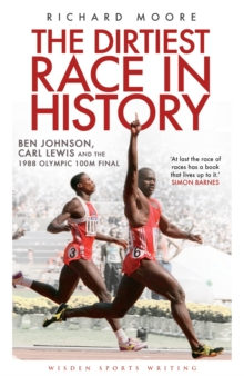 The Dirtiest Race in History : Ben Johnson, Carl Lewis and the 1988 Olympic 100m Final, Paperback / softback Book
