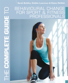 The Complete Guide to Behavioural Change for Sport and Fitness Professionals, Paperback / softback Book