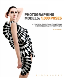 Photographing Models: 1000 Poses : A Practical Sourcebook for Aspiring and Professional Photographers, Hardback Book