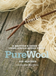 Pure Wool : A knitter's guide to using single-breed yarns, Paperback / softback Book