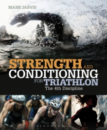 Strength and Conditioning for Triathlon : The 4th Discipline, Paperback Book