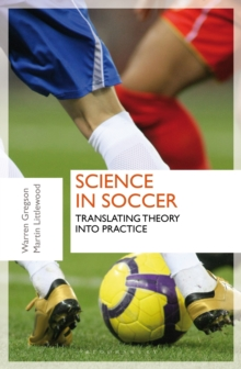 Science in Soccer : Translating Theory into Practice, Paperback Book