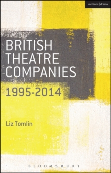 British Theatre Companies: 1995-2014 : Mind the Gap, Kneehigh Theatre, Suspect Culture, Stan's Cafe, Blast Theory, Punchdrunk, Paperback Book