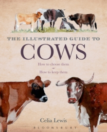 The Illustrated Guide to Cows : How To Choose Them - How To Keep Them, Hardback Book