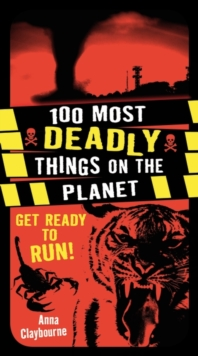 100 Most Deadly Things On The Planet, Paperback / softback Book