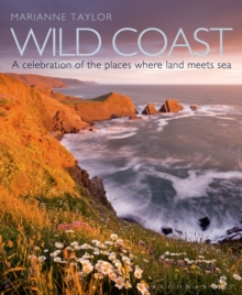 Wild Coast : An Exploration of the Places Where Land Meets Sea, Hardback Book