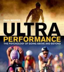 Ultra Performance : The Psychology of Endurance Sports, Paperback Book