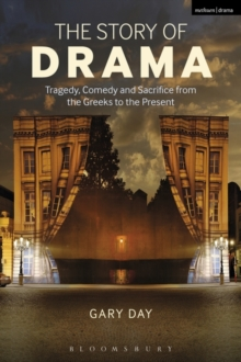 The Story of Drama : Tragedy, Comedy and Sacrifice from the Greeks to the Present, Paperback Book
