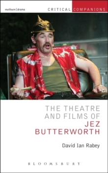 The Theatre and Films of Jez Butterworth, Paperback Book