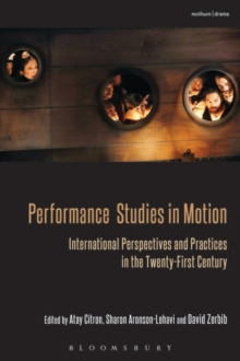 Performance Studies in Motion : International Perspectives and Practices in the Twenty-First Century, Paperback / softback Book