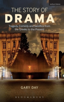 The Story of Drama : Tragedy, Comedy and Sacrifice from the Greeks to the Present, Hardback Book