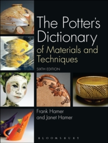 The Potter's Dictionary : Of Materials and Techniques, Hardback Book