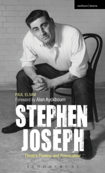 Stephen Joseph: Theatre Pioneer and Provocateur, Hardback Book