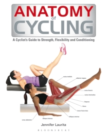 Anatomy of Cycling : A Cyclist's Guide to Strength, Flexibility and Conditioning, Paperback / softback Book