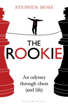 The Rookie : An Odyssey through Chess (and Life), Paperback / softback Book