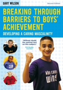 Breaking Through Barriers to Boys' Achievement : Developing a Caring Masculinity, Paperback / softback Book