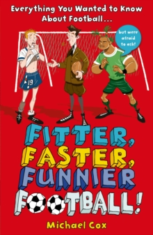 Fitter, Faster, Funnier Football : Everything You Wanted to Know About Football, but Were Afraid to Ask!, Paperback Book