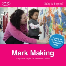 Mark Making : Progression in Play for Babies and Children, Paperback / softback Book